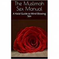 the muslimah sex manual a halal guide to mind blowing sex - umm muladhat